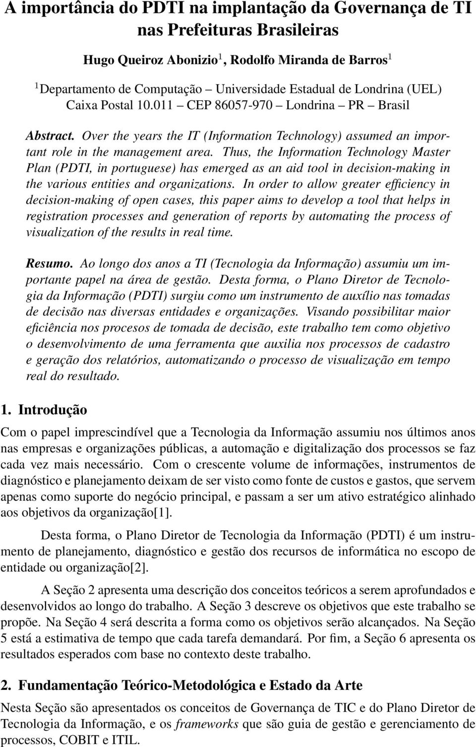 Thus, the Information Technology Master Plan (PDTI, in portuguese) has emerged as an aid tool in decision-making in the various entities and organizations.