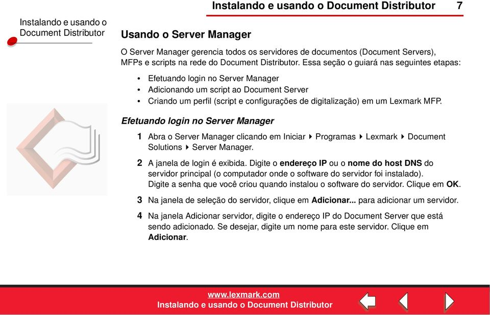 Efetuando login no Server Manager 1 Abra o Server Manager clicando em Iniciar Programas Lexmark Document Solutions Server Manager. 2 A janela de login é exibida.