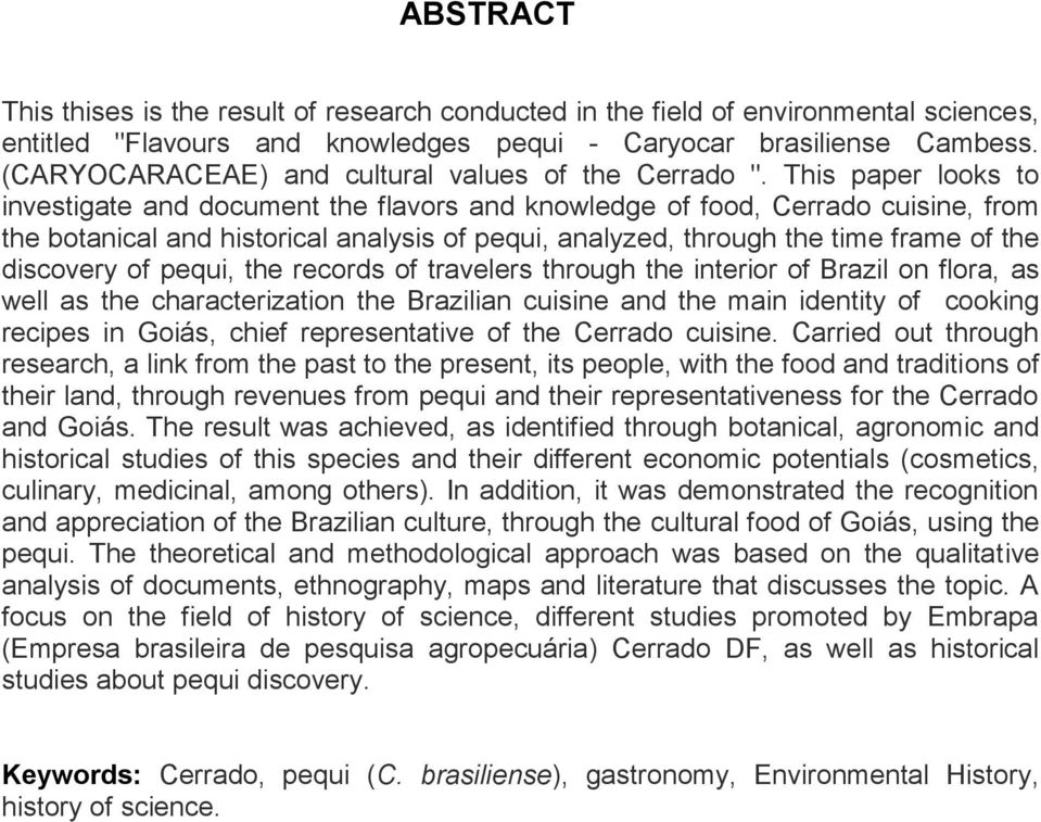 This paper looks to investigate and document the flavors and knowledge of food, Cerrado cuisine, from the botanical and historical analysis of pequi, analyzed, through the time frame of the discovery