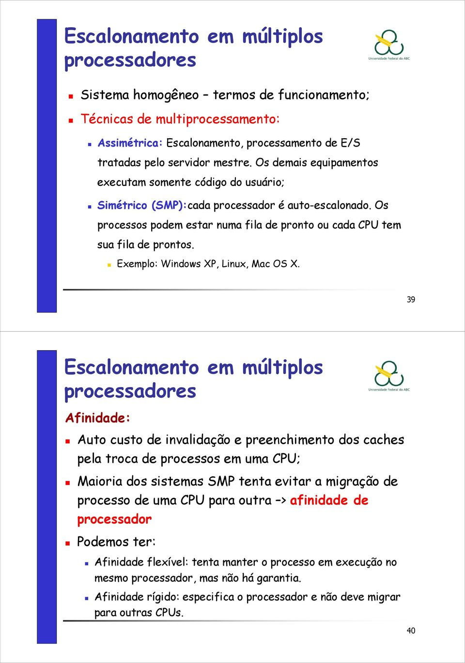 Exemplo: Windows XP, Linux, Mac OS X.