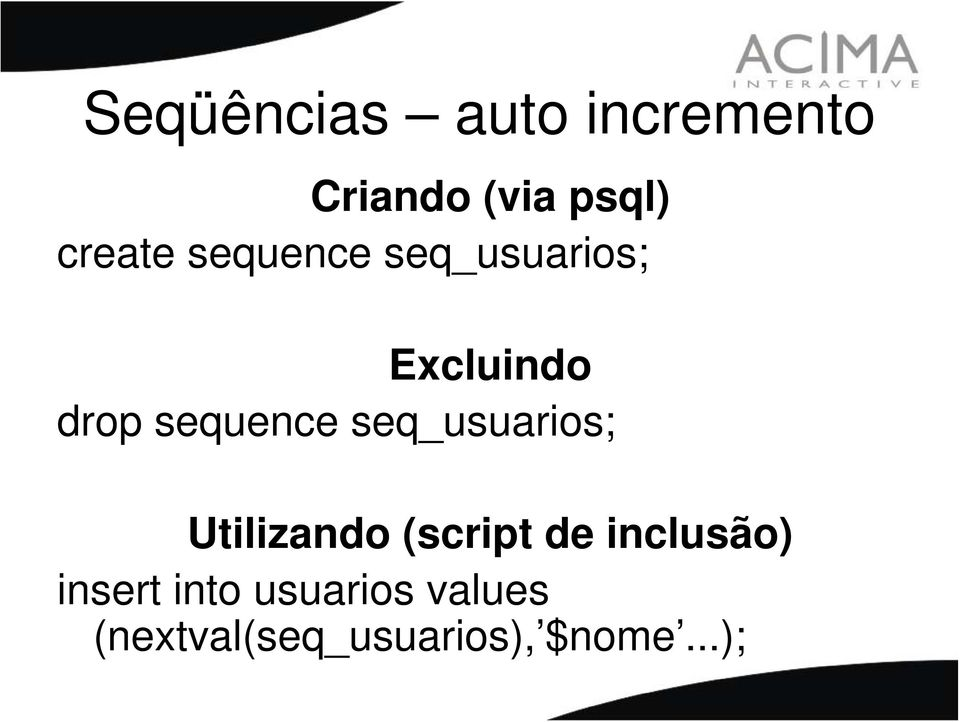 sequence seq_usuarios; Utilizando (script de