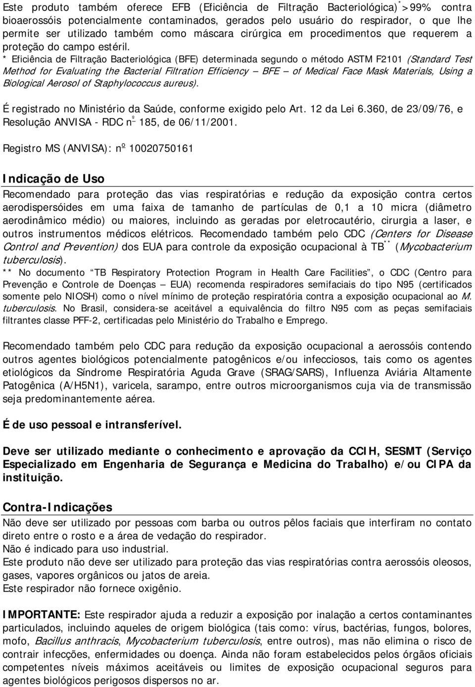 * Eficiência de Filtração Bacteriológica (BFE) determinada segundo o método ASTM F2101 (Standard Test Method for Evaluating the Bacterial Filtration Efficiency BFE of Medical Face Mask Materials,