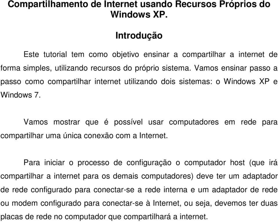 Vamos ensinar passo a passo como compartilhar internet utilizando dois sistemas: o Windows XP e Windows 7.