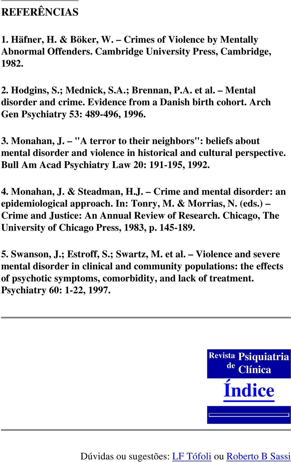 """A terror to their neighbors"": beliefs about mental disorder and violence in historical and cultural perspective. Bull Am Acad Psychiatry Law 20: 191-195, 1992. 4. Monahan, J."