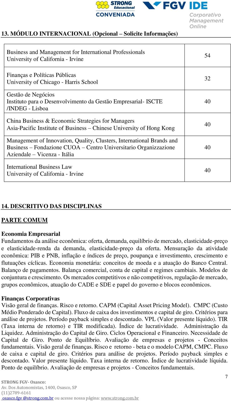 Chinese University of Hong Kong Management of Innovation, Quality, Clusters, International Brands and Business Fondazione CUOA Centro Universitario Organizzazione Aziendale Vicenza - Itália