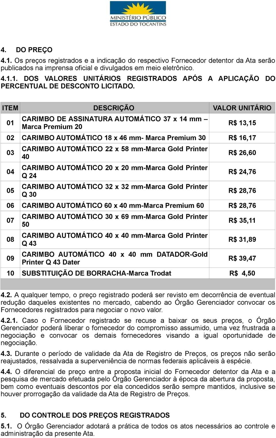 mm-marca Gold Printer 40 CARIMBO AUTOMÁTICO 20 x 20 mm-marca Gold Printer Q 24 CARIMBO AUTOMÁTICO 32 x 32 mm-marca Gold Printer Q 30 R$ 26,60 R$ 24,76 R$ 28,76 06 CARIMBO AUTOMÁTICO 60 x 40 mm-marca